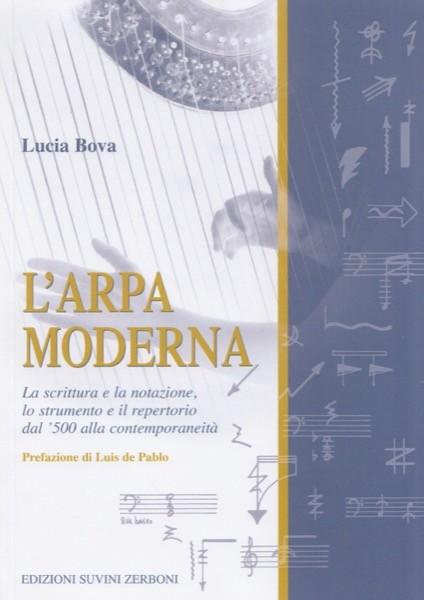 Bova, L. : L'arpa moderna. La scrittura e la notazione, lo strumento e il repertorio dal '500 alla contemporaneità