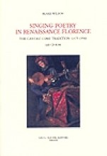 Wilson, B. : Singing Poetry in Renaissance Florence. The Cantasi Come Tradition (1375-1550) with CD-rom
