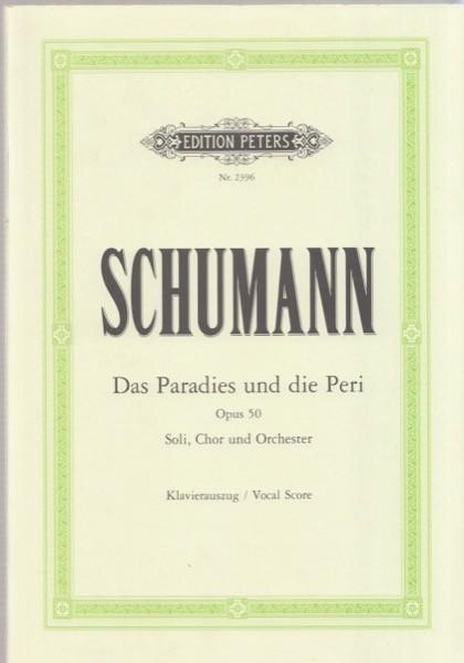 Schumann, R. : Das Paradies und die Peri, op. 50. Soli, Chor und Orchester, per Canto e Pianoforte