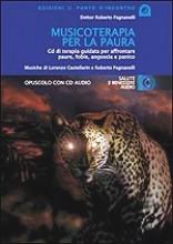 Pagnanelli, R. - Castellarin, L. : MUSICOTERAPIA PER La paura. CD di terapia guidata per affrontare paure, fobie, angoscia e panico