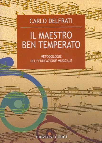 Delfrati, Carlo : Il maestro ben temperato. Metodologie dell'educazione musicale