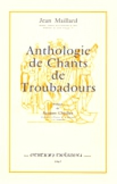 Maillard, J. : Anthologie des chants de troubadours