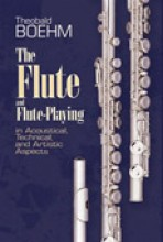Boehm, T. : The Flute and Flute Playing in Acoustical, Technical, and Artistic Aspects (Miller)