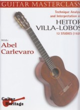Carlevaro, A. : Guitar Masterclass. Volume 3. Technique, Analysis and Interpretation of the Guitar Works of Heitor Villa-Lobos 12 Studies (1929)