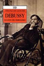 Lesure, F. : Debussy. Gli anni del simbolismo