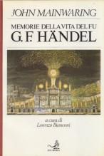 Mainwaring, J. : Memorie della vita del fu G. F. Händel con l'aggiunta di un catalogo delle sue opere e osservazioni su di esse, e con un'appendice storico-critica