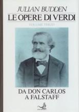 "Budden, Julian : Le opere di Verdi. Vol. III: da ""Don Carlos"" a ""Falstaff"""