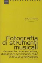 Canevari, C. - Marconi, E. : Fotografia di strumenti musicali. Rilevamento, documentazione, diagnostica per immagini come pratica di conservazione