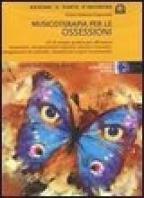 Pagnanelli, R. : MUSICOTERAPIA PER Le ossessioni. CD di terapia guidata per affrontare depressione, panico e ansia