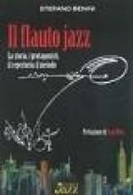 Benini, S. : Il flauto jazz. La storia, i protagonisti, il repertorio, il metodo