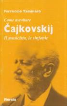 Tammaro, F. : Come ascoltare Caikovski. Il musicista, le sinfonie