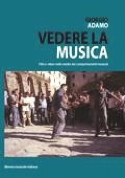 Adamo, G. : Vedere la musica. Film e video nello studio dei comportamenti musicali
