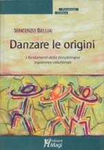 Bellia, V. : Danzare le origini. I fondamenti della danzaterapia espressivo-relazionale