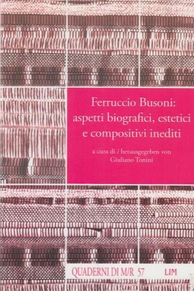 AA.VV. : Ferruccio Busoni: aspetti biografici, estetici e compositivi inediti