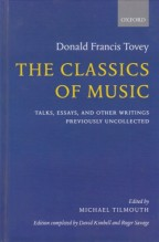 Tovey, Donald Francis : The Classics of Music. Talks, Essays, and Other Writings Previously Uncollected. Edited by M. Tilmouth, and editing completed by D. Kimbell, and R. Savage