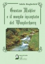 Boghetich, Adele : Gustav Mahler e il mondo incantato del Wunderhorn