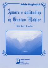 Boghetich, Adele : Amore e solitudine in Gustav Mahler. Rückert Lieder
