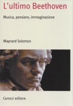 Solomon, M. : L'ultimo Beethoven. Musica, pensiero, immaginazione