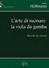 Hoffmann, B. : L'arte di suonare la Viola da gamba. Metodo in musica