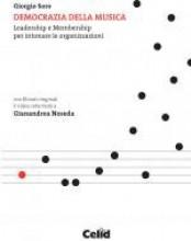 Soro, G. : Democrazia della musica. Leadership e Membership per intonare le organizzazioni. Con filmati originali e video-interviste a Gianandrea Noseda