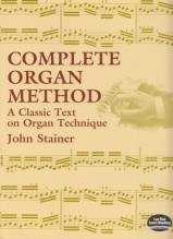 Stainer, J. : Complete Organ Method: A Classic Text on Organ Technique