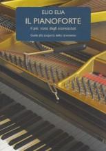 Elia, E. : Il Pianoforte. Il più noto degli sconosciuti. Guida alla scoperta dello strumento