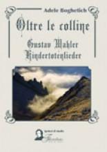 Boghetich, Adele : Oltre le colline. Gustav Mahler. Kindertotenlieder