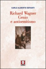 Defanti, C.A. : Richard Wagner. Genio e antisemitismo