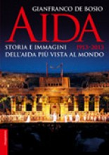 De Bosio, G. : Aida 1913-2013. Storia e immagini dell'Aida più vista al mondo