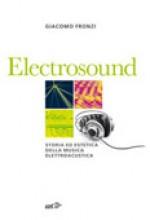 Fronzi, Giacomo : Electrosound. Storia ed estetica della musica elettroacustica