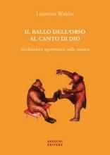 Wuidar, Laurence : Il ballo dell'orso al canto di Dio. Meditazioni agostiniane sulla musica
