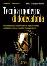 Delamont, G. : Tecnica moderna di dodecafonia. Uno studio sintetico della scrittura seriale e delle rue relazioni con la melodia, il contrappunto e l'armonia, per il compositore e l'arrangiatore moderno