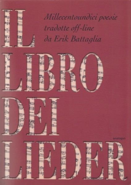 Battaglia, Erik : Il libro dei Lieder. 1111 poesie tradotte off-line da Erik Battaglia. Con il testo tedesco a fronte