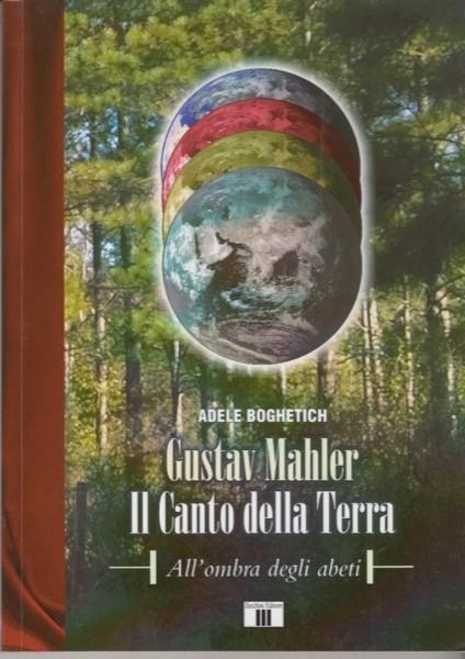 Boghetich, Adele : Gustav Mahler. Il Canto della Terra. All'ombra degli abeti