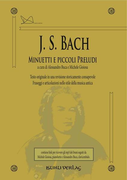 Bach, Johann Sebastian : Minuetti e piccoli Preludi. A cura di Alessandro Buca e Michele Gioiosa
