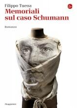 Tuena, F. : Memoriali sul caso Schumann. Romanzo