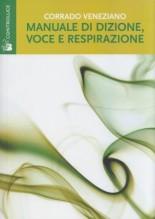 Veneziano, C. : Manuale di dizione, voce e respirazione