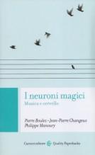Boulez, P. - Changeux, J.P. - Manoury, P. : I neuroni magici. Musica e cervello