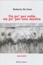 De Caro, Roberto : Un po' per celia un po' per non morire. Racconti