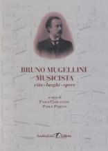 AA.VV. : Bruno Mugellini musicista. Vita, luoghi, opere. A cura di P. Ciarlantini e P. Peretti