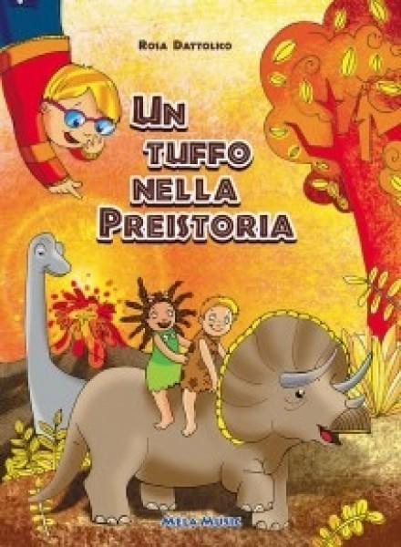 Dattolico, R. : Un tuffo nella preistoria. La storia vista con gli occhi del bambino, dal bin bang al primo uomo e alla scoperta del fuoco