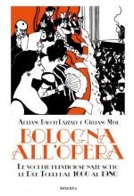 Bacchi Lazzari, A. - Musi, G. : Bologna all'Opera. Le voci più prestigiose nate sotto le Due Torri dal 1600 al 1980