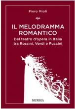 Mioli, Piero : Il Melodramma romantico. Del teatro d'opera in Italia fra Rossini, Verdi e Puccini