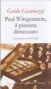 Giannuzzi, Guido : Paul Wittgenstein, il pianista dimezzato