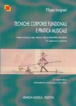 Incigneri, F. : Tecniche corporee funzionali e pratica musicale. Fare musica nel pieno delle proprie risorse. Un approccio globale