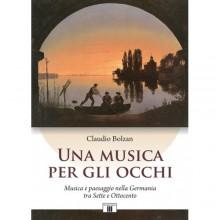 Bolzan, Claudio : Una musica per gli occhi. Musica e paesaggio nella Germania tra Sette e Ottocento