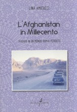 Amicucci, Lina : L'Afghanistan in Millecento. Viaggio in un mondo ormai perduto