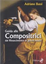 Bassi, A. : Guida alle compositrici dal Rinascimento ai giorni nostri