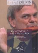 Kuijken, Barthold : La notazione non è la musica. Riflessioni sulla pratica e sull'esecuzione della musica antica