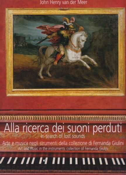 van der Meer, John H. : Alla ricerca dei suoni perduti. Arte e musica negli strumenti della collezione di Fernanda Giulini